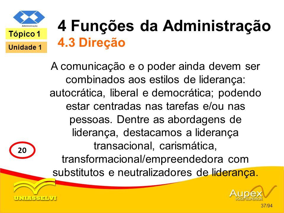 4 Funções da Administração 4.3 Direção A comunicação e o poder ainda devem ser combinados aos estilos de liderança: autocrática, liberal e democrática