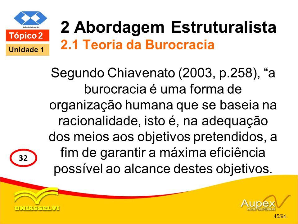 2 Abordagem Estruturalista 2.1 Teoria da Burocracia Segundo Chiavenato (2003, p.258), a burocracia é uma forma de organização humana que se baseia na