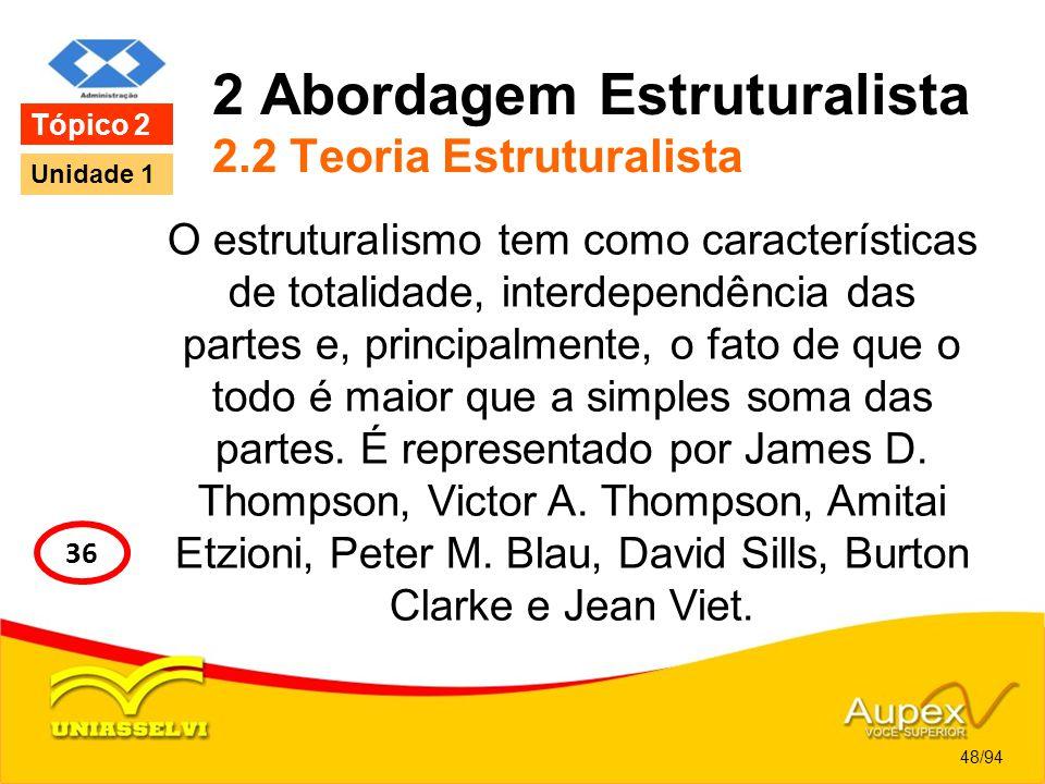 2 Abordagem Estruturalista 2.2 Teoria Estruturalista O estruturalismo tem como características de totalidade, interdependência das partes e, principal