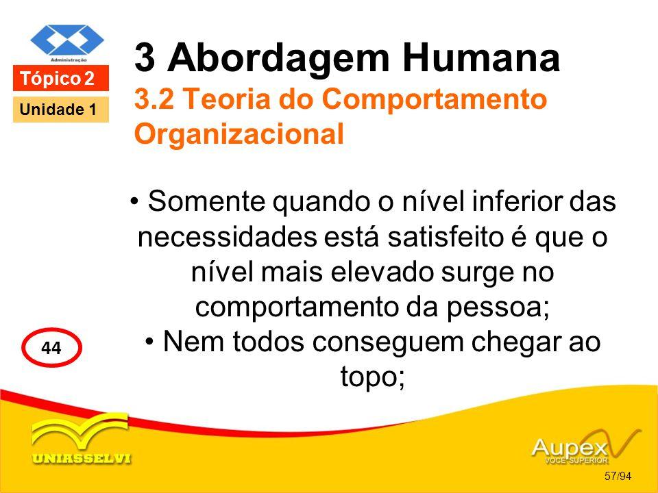 3 Abordagem Humana 3.2 Teoria do Comportamento Organizacional Somente quando o nível inferior das necessidades está satisfeito é que o nível mais elev