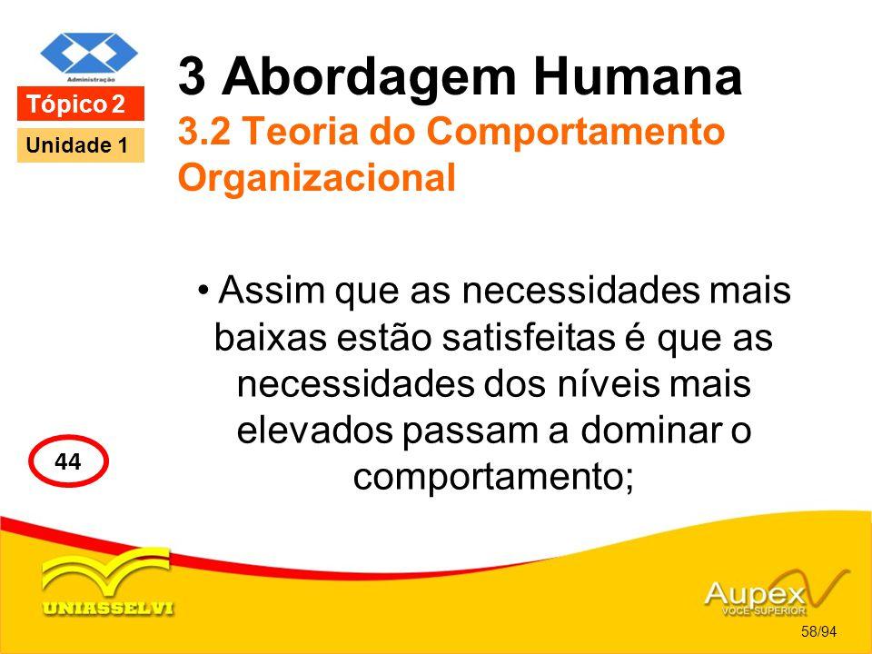 3 Abordagem Humana 3.2 Teoria do Comportamento Organizacional Assim que as necessidades mais baixas estão satisfeitas é que as necessidades dos níveis