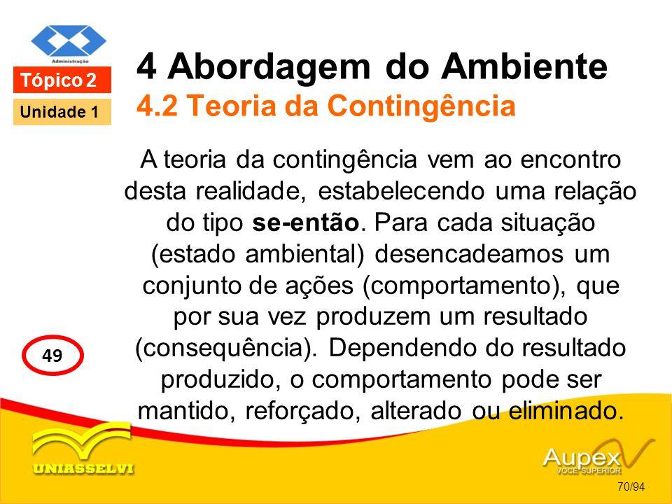 4 Abordagem do Ambiente 4.2 Teoria da Contingência A teoria da contingência vem ao encontro desta realidade, estabelecendo uma relação do tipo se-entã