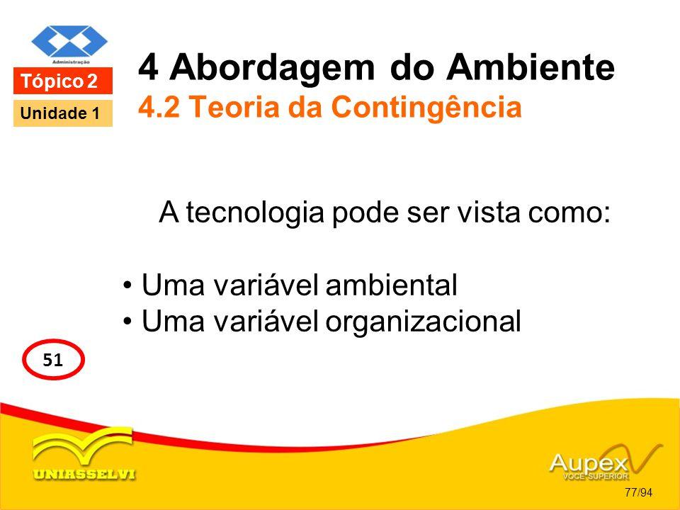 4 Abordagem do Ambiente 4.2 Teoria da Contingência A tecnologia pode ser vista como: Uma variável ambiental Uma variável organizacional 77/94 Tópico 2