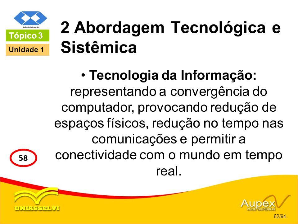 2 Abordagem Tecnológica e Sistêmica Tecnologia da Informação: representando a convergência do computador, provocando redução de espaços físicos, reduç