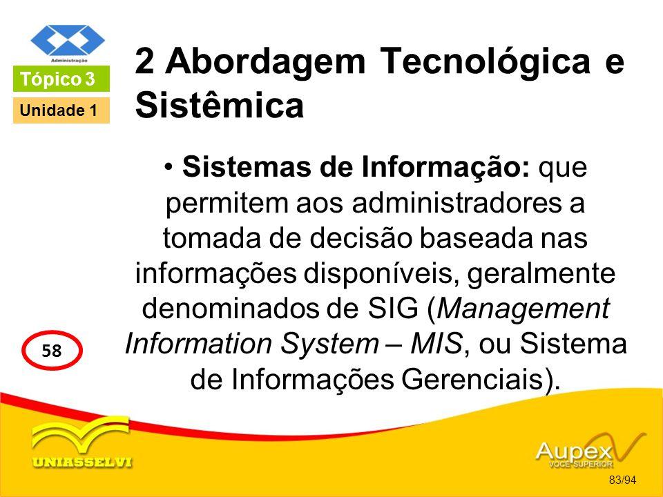 2 Abordagem Tecnológica e Sistêmica Sistemas de Informação: que permitem aos administradores a tomada de decisão baseada nas informações disponíveis,