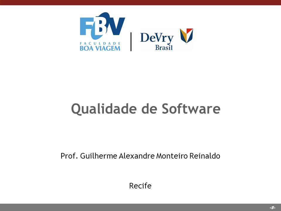1 Qualidade de Software Prof. Guilherme Alexandre Monteiro Reinaldo Recife