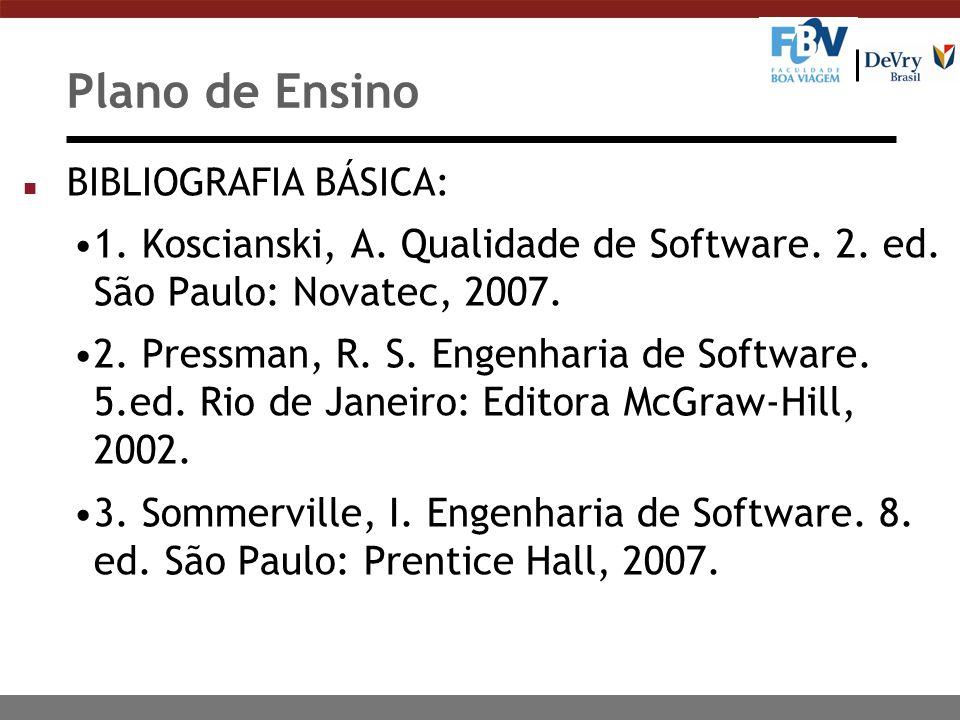 Plano de Ensino n BIBLIOGRAFIA BÁSICA: 1. Koscianski, A. Qualidade de Software. 2. ed. São Paulo: Novatec, 2007. 2. Pressman, R. S. Engenharia de Soft