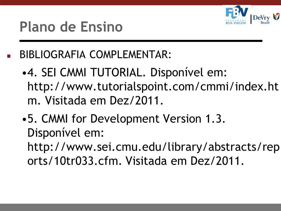 Plano de Ensino n BIBLIOGRAFIA COMPLEMENTAR: 4. SEI CMMI TUTORIAL. Disponível em: http://www.tutorialspoint.com/cmmi/index.ht m. Visitada em Dez/2011.