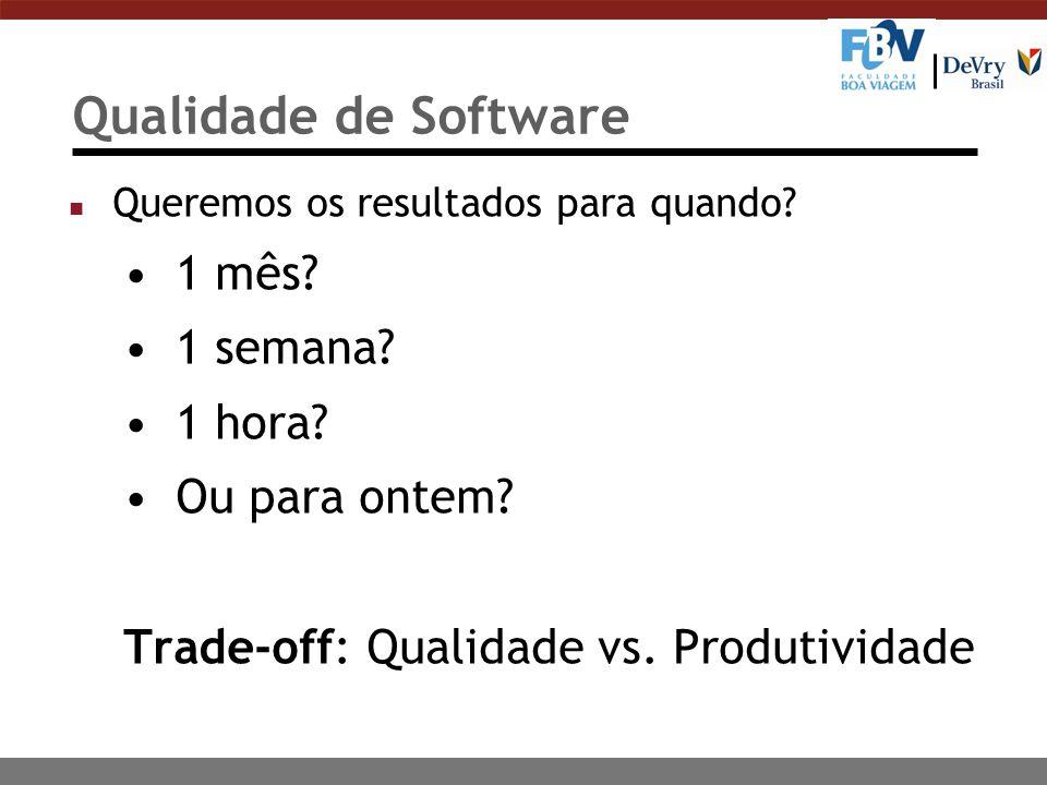 Qualidade de Software n Queremos os resultados para quando? 1 mês? 1 semana? 1 hora? Ou para ontem? Trade-off: Qualidade vs. Produtividade