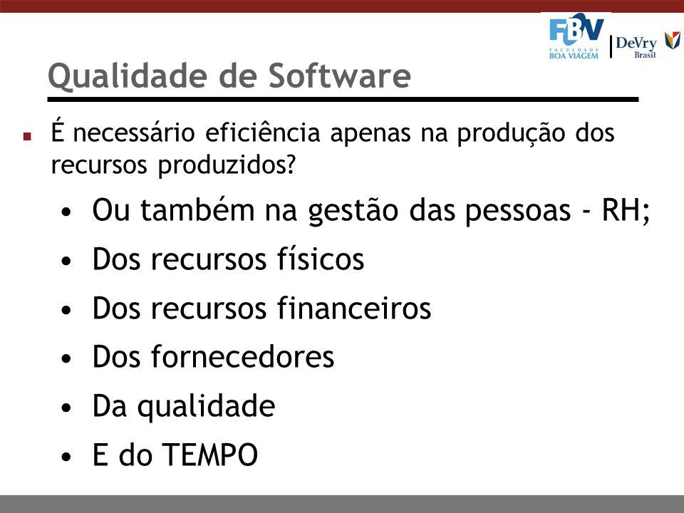 Qualidade de Software n É necessário eficiência apenas na produção dos recursos produzidos? Ou também na gestão das pessoas - RH; Dos recursos físicos