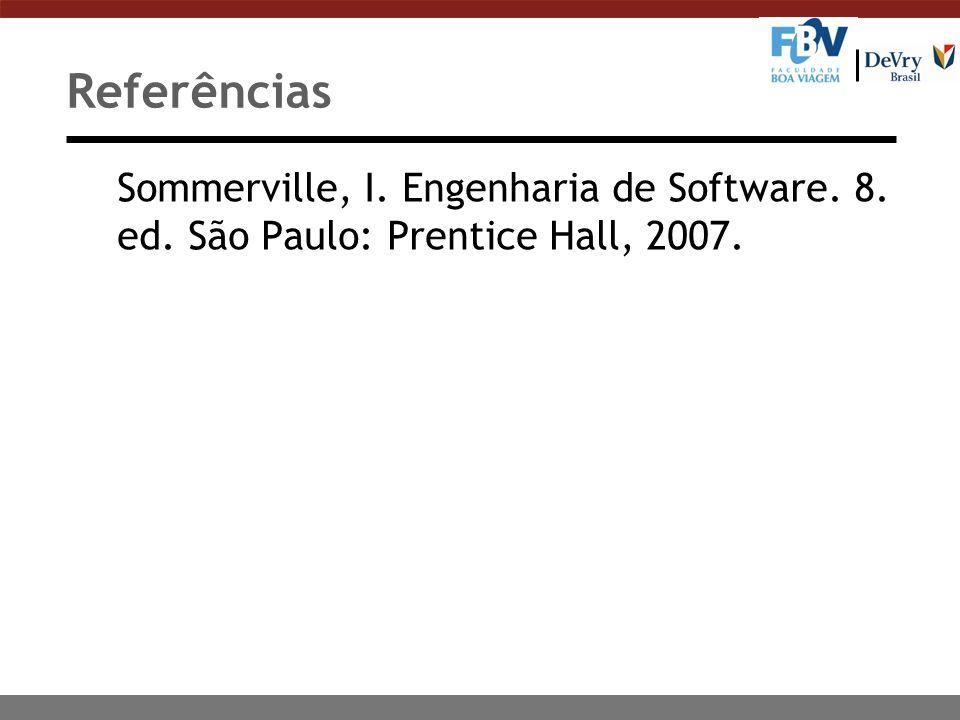 Referências Sommerville, I. Engenharia de Software. 8. ed. São Paulo: Prentice Hall, 2007.