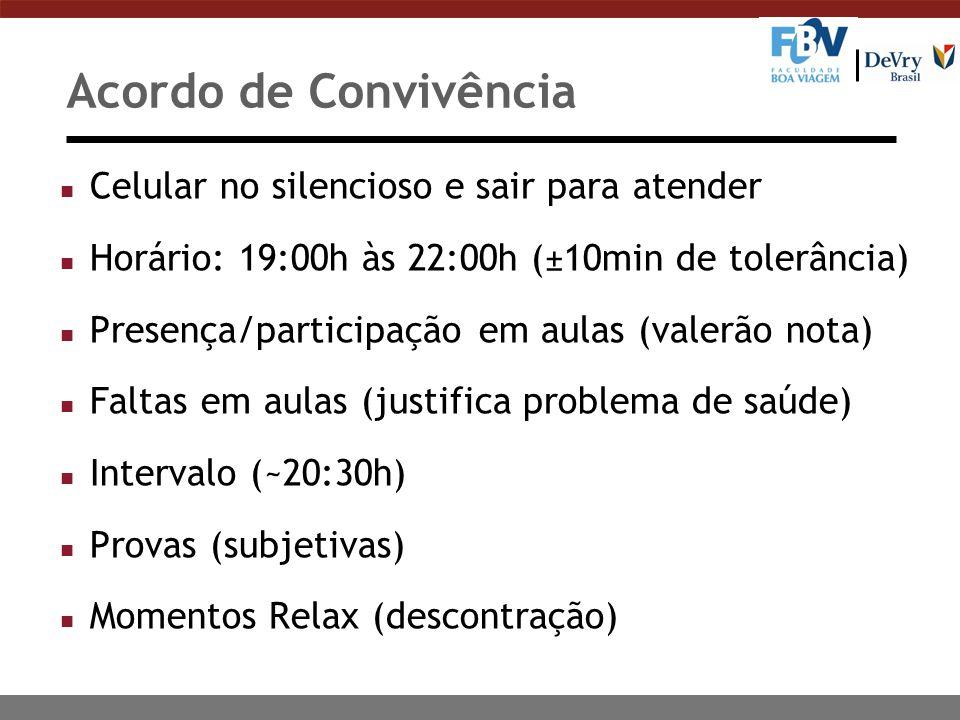 Acordo de Convivência n Celular no silencioso e sair para atender n Horário: 19:00h às 22:00h (±10min de tolerância) n Presença/participação em aulas