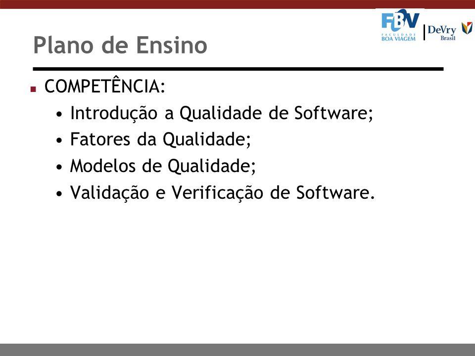Plano de Ensino n COMPETÊNCIA: Introdução a Qualidade de Software; Fatores da Qualidade; Modelos de Qualidade; Validação e Verificação de Software.