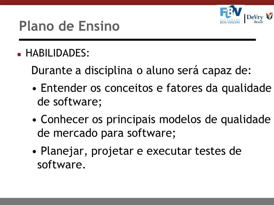 Plano de Ensino n HABILIDADES: Durante a disciplina o aluno será capaz de: Entender os conceitos e fatores da qualidade de software; Conhecer os princ