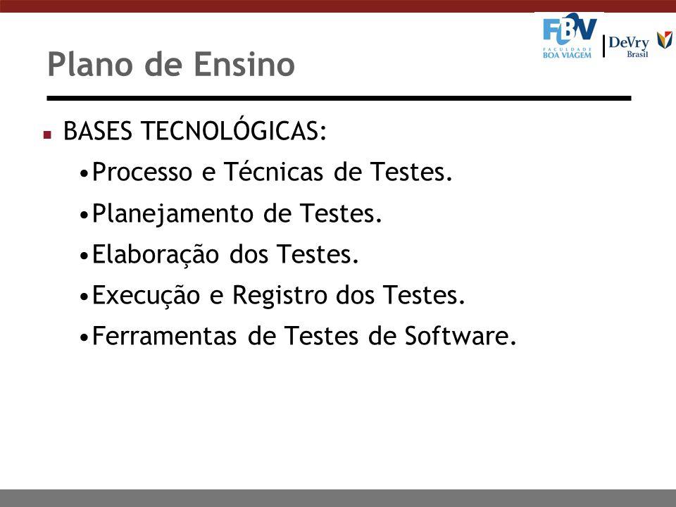 Plano de Ensino n BASES TECNOLÓGICAS: Processo e Técnicas de Testes. Planejamento de Testes. Elaboração dos Testes. Execução e Registro dos Testes. Fe