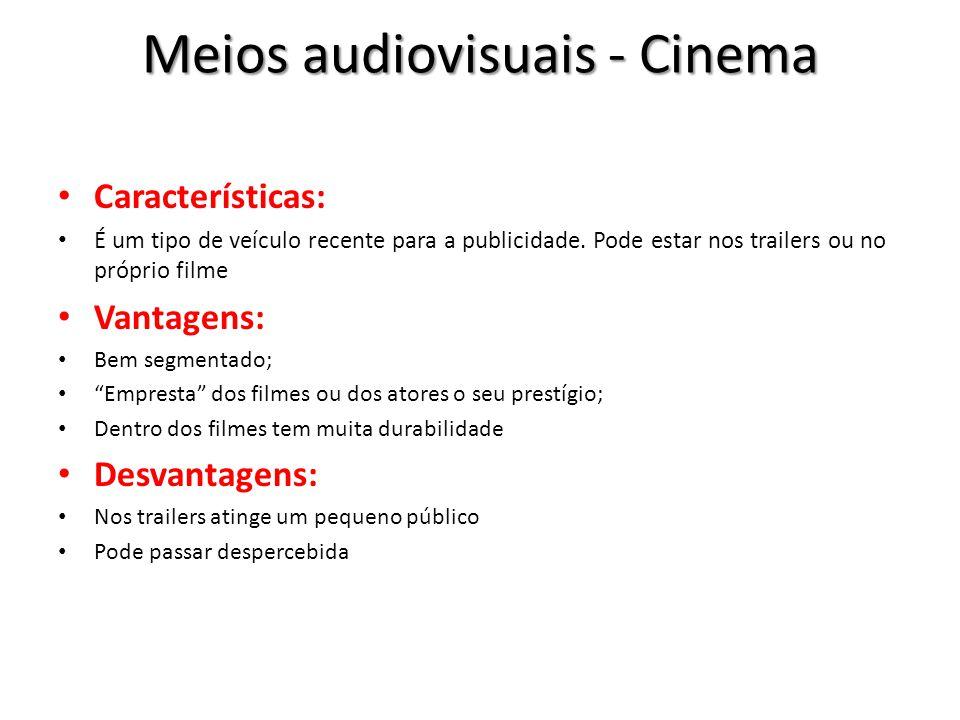 Meios audiovisuais - Cinema Características: É um tipo de veículo recente para a publicidade. Pode estar nos trailers ou no próprio filme Vantagens: B