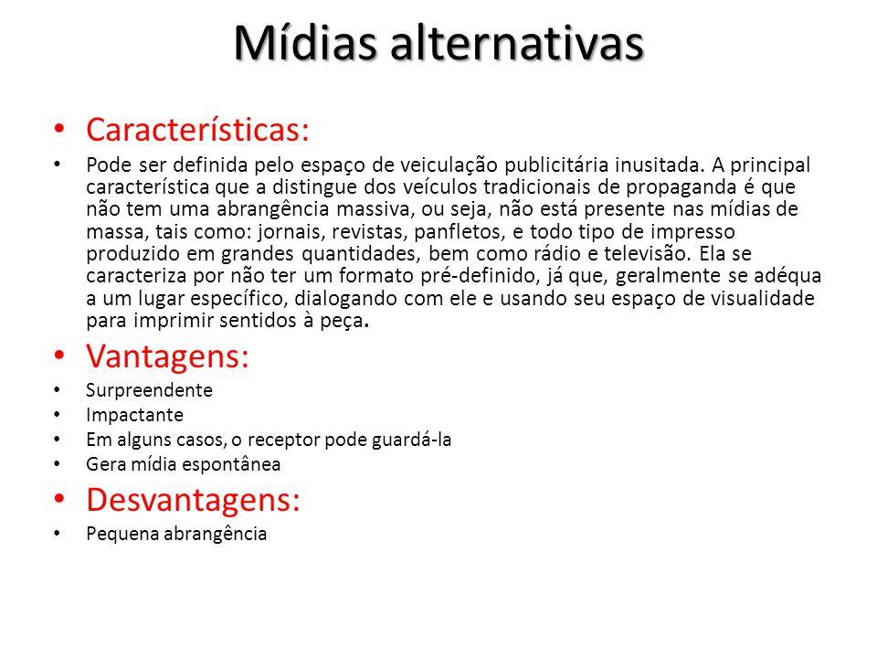 Mídias alternativas Características: Pode ser definida pelo espaço de veiculação publicitária inusitada. A principal característica que a distingue do