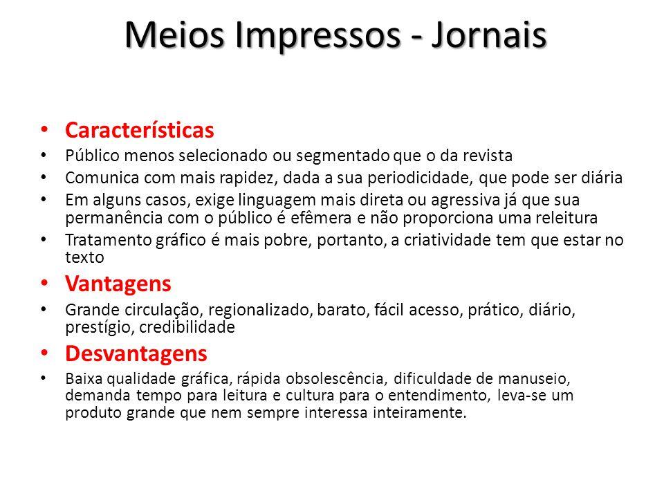 Meios Impressos - Jornais Características Público menos selecionado ou segmentado que o da revista Comunica com mais rapidez, dada a sua periodicidade