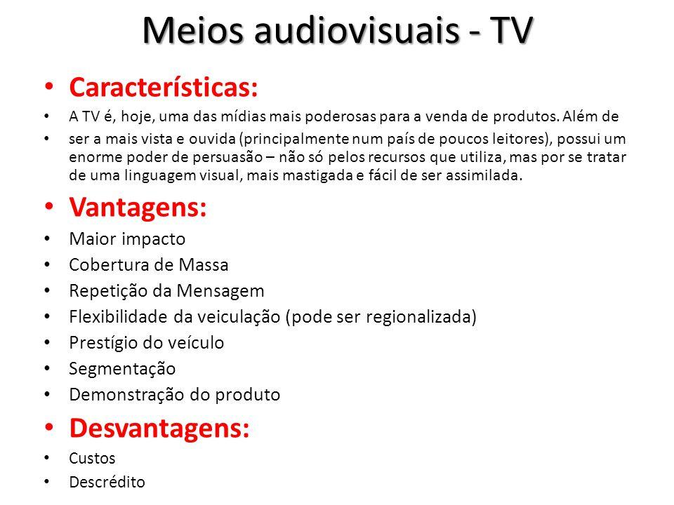 Meios audiovisuais - TV Características: A TV é, hoje, uma das mídias mais poderosas para a venda de produtos. Além de ser a mais vista e ouvida (prin