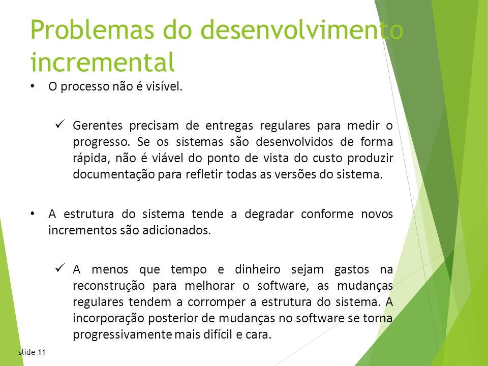 slide 11 Problemas do desenvolvimento incremental O processo não é visível.