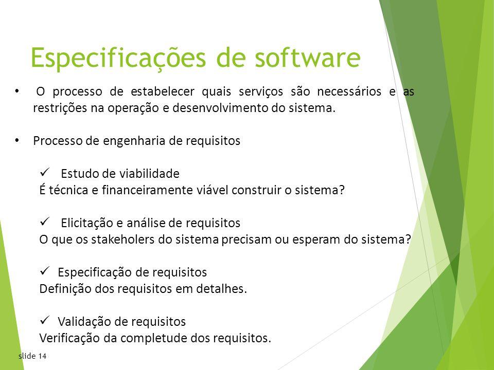 slide 14 Especificações de software O processo de estabelecer quais serviços são necessários e as restrições na operação e desenvolvimento do sistema.