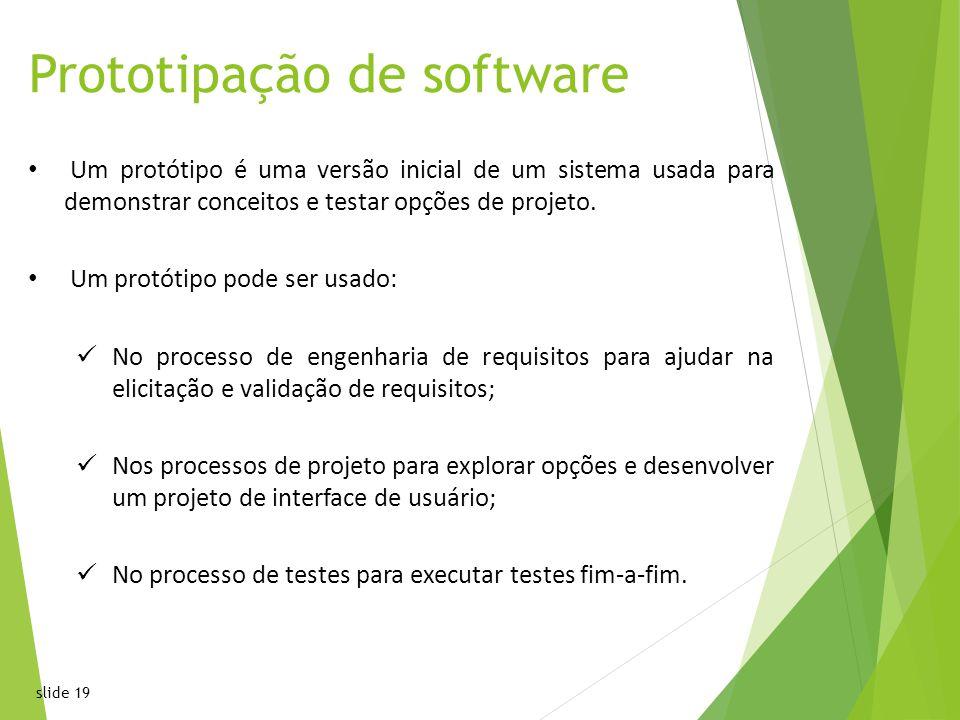 slide 19 Prototipação de software Um protótipo é uma versão inicial de um sistema usada para demonstrar conceitos e testar opções de projeto.