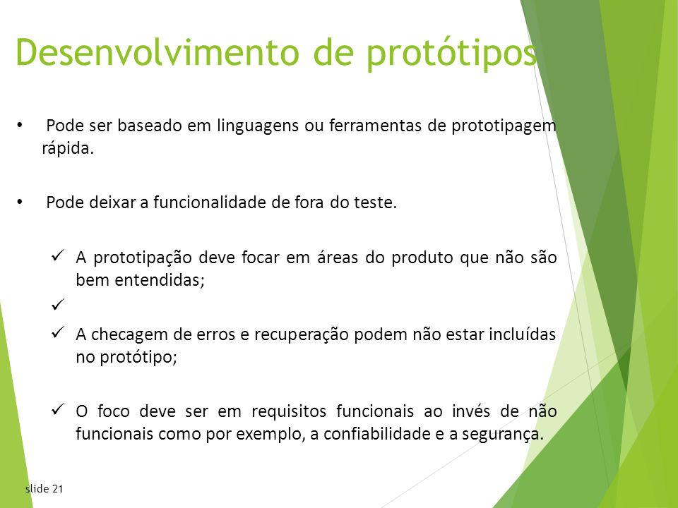 slide 21 Desenvolvimento de protótipos Pode ser baseado em linguagens ou ferramentas de prototipagem rápida.