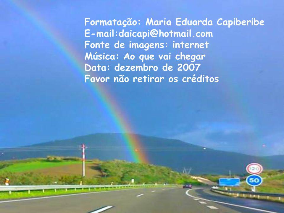 Formatação: Maria Eduarda Capiberibe E-mail:daicapi@hotmail.com Fonte de imagens: internet Música: Ao que vai chegar Data: dezembro de 2007 Favor não retirar os créditos
