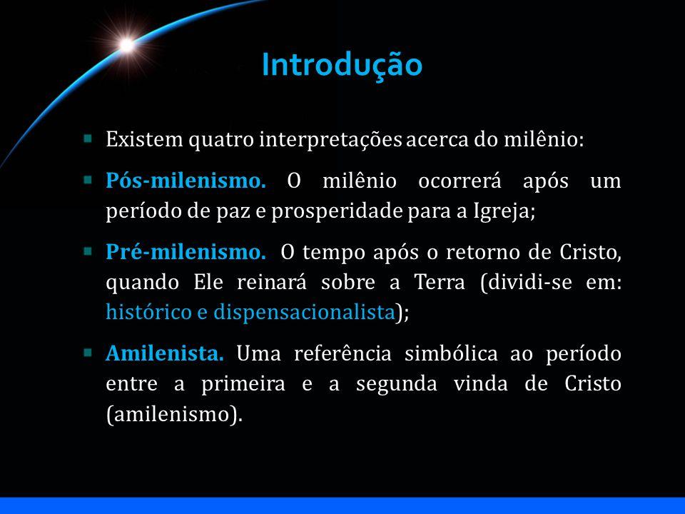 Introdução Existem quatro interpretações acerca do milênio: Pós-milenismo. O milênio ocorrerá após um período de paz e prosperidade para a Igreja; Pré