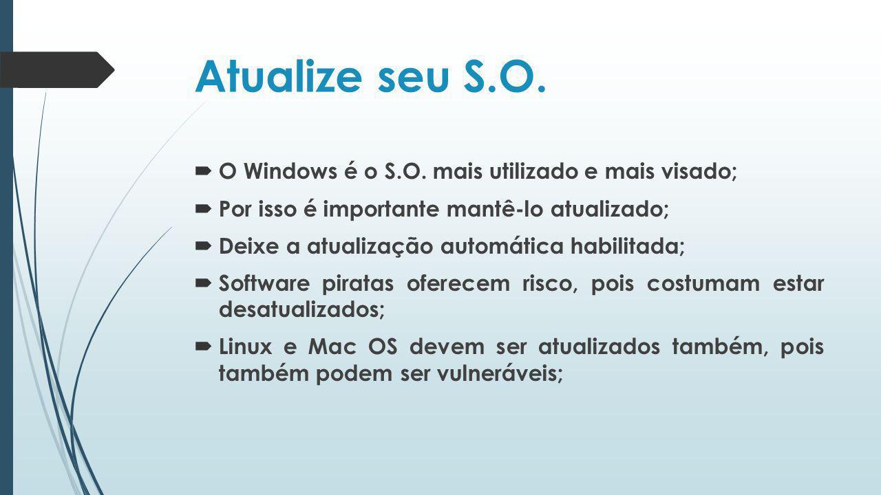 Atualize seu S.O. O Windows é o S.O. mais utilizado e mais visado; Por isso é importante mantê-lo atualizado; Deixe a atualização automática habilitad