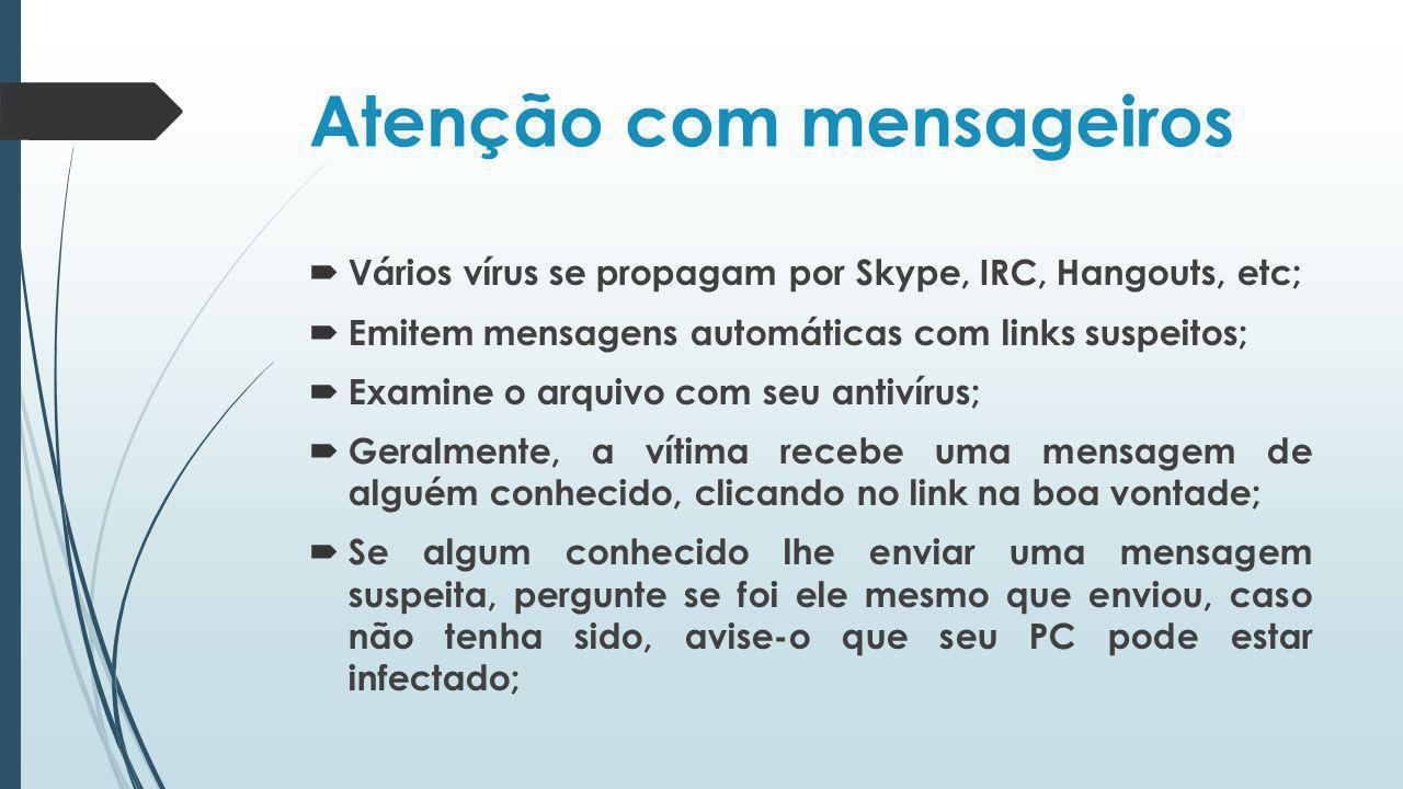 Atenção com mensageiros Vários vírus se propagam por Skype, IRC, Hangouts, etc; Emitem mensagens automáticas com links suspeitos; Examine o arquivo co
