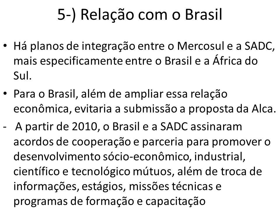 5-) Relação com o Brasil Há planos de integração entre o Mercosul e a SADC, mais especificamente entre o Brasil e a África do Sul.