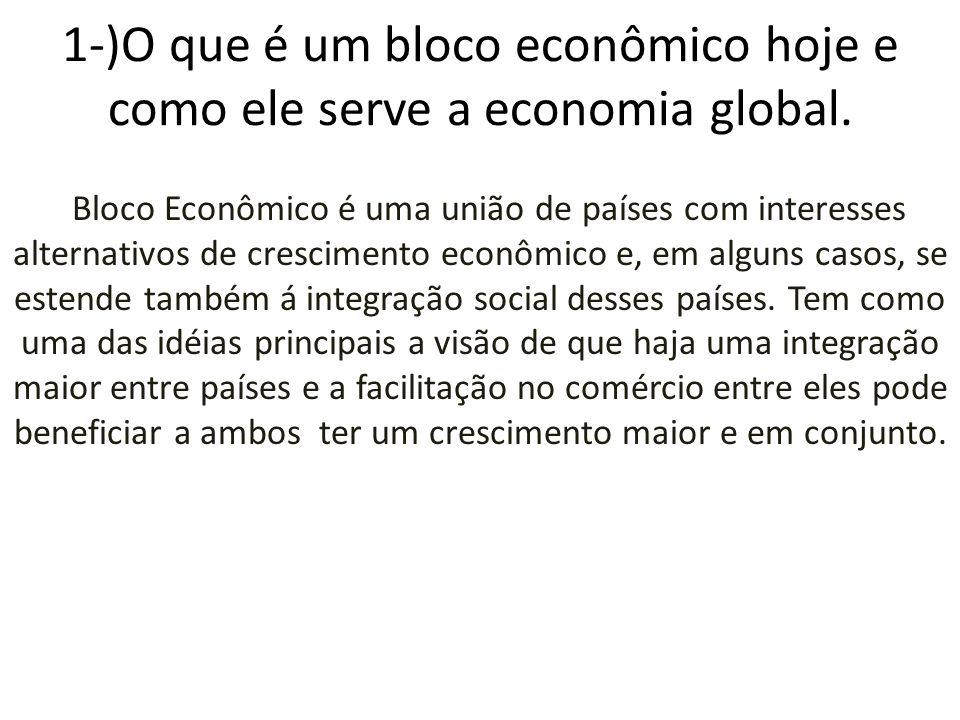 1-)O que é um bloco econômico hoje e como ele serve a economia global.