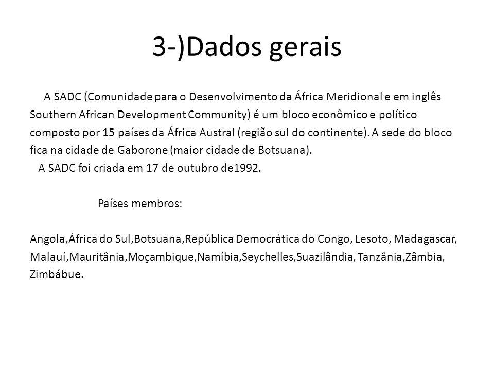 3-)Dados gerais A SADC (Comunidade para o Desenvolvimento da África Meridional e em inglês Southern African Development Community) é um bloco econômico e político composto por 15 países da África Austral (região sul do continente).