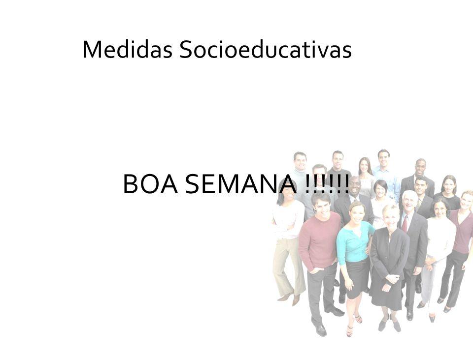 BOA SEMANA !!!!!! Medidas Socioeducativas