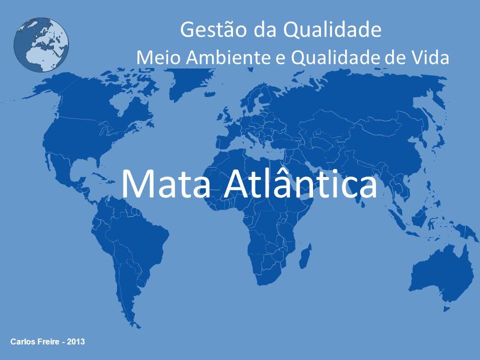 Carlos Freire - 2013 Gestão da Qualidade Meio Ambiente e Qualidade de Vida Mata Atlântica
