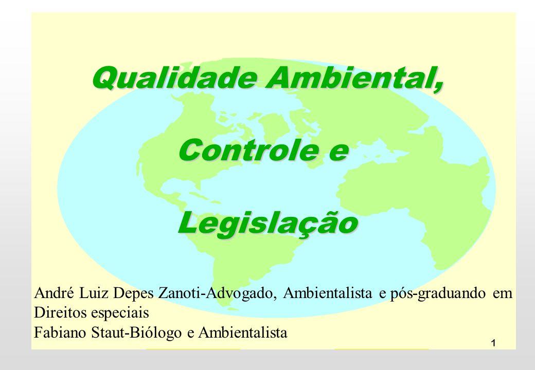 1 Qualidade Ambiental, Controle e Legislação André Luiz Depes Zanoti-Advogado, Ambientalista e pós-graduando em Direitos especiais Fabiano Staut-Biólo