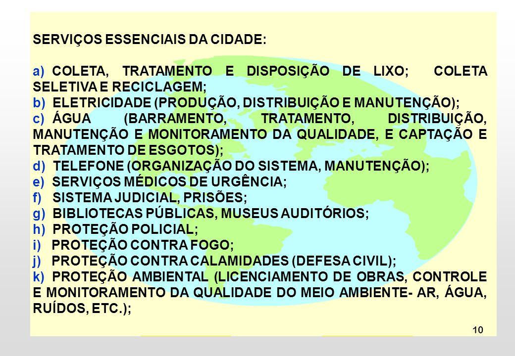 10 SERVIÇOS ESSENCIAIS DA CIDADE: a) COLETA, TRATAMENTO E DISPOSIÇÃO DE LIXO; COLETA SELETIVA E RECICLAGEM; b) ELETRICIDADE (PRODUÇÃO, DISTRIBUIÇÃO E