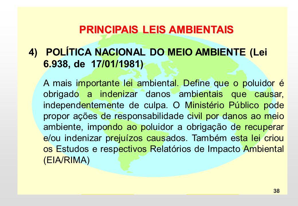 38 PRINCIPAIS LEIS AMBIENTAIS 4) POLÍTICA NACIONAL DO MEIO AMBIENTE (Lei 6.938, de 17/01/1981) A mais importante lei ambiental. Define que o poluidor