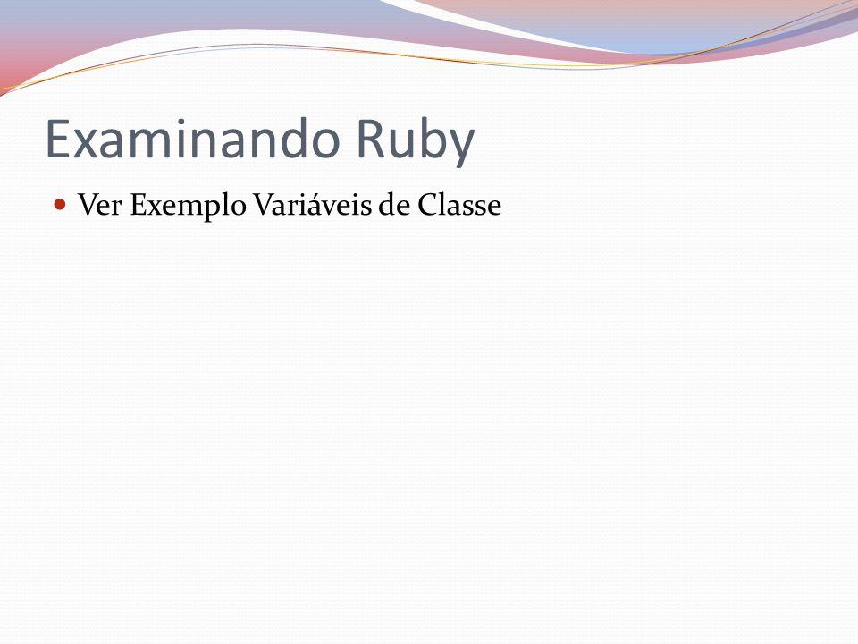 Examinando Ruby Ver Exemplo Variáveis de Classe