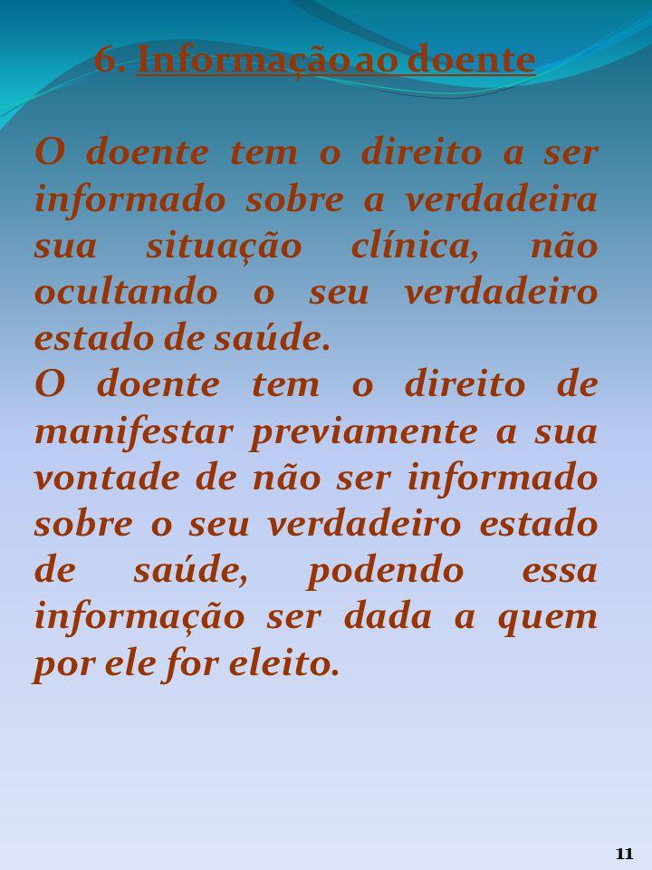 10 5. Informação sobre os serviços de saúde existentes O doente tem direito a ser informado acerca dos serviços de saúde existentes, suas competências