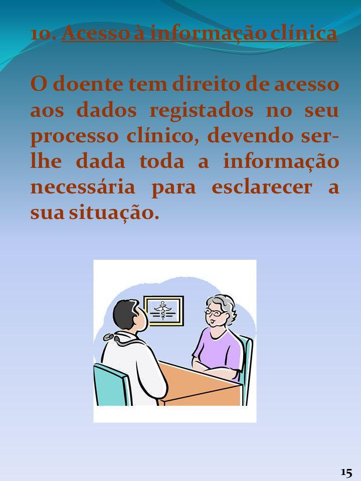 14 9. Confidencialidade O doente tem o direito à confidencialidade ou não divulgação de informações que digam respeito ao seu estado de saúde por part
