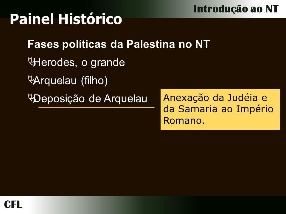 CFL Introdução ao NT Fases políticas da Palestina no NT Herodes, o grande Arquelau (filho) Deposição de Arquelau Anexação da Judéia e da Samaria ao Império Romano.