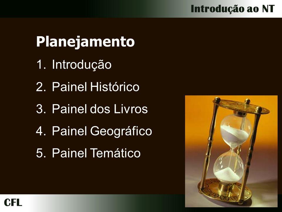 CFL Introdução ao NT Planejamento 1.Introdução 2.Painel Histórico 3.Painel dos Livros 4.Painel Geográfico 5.Painel Temático
