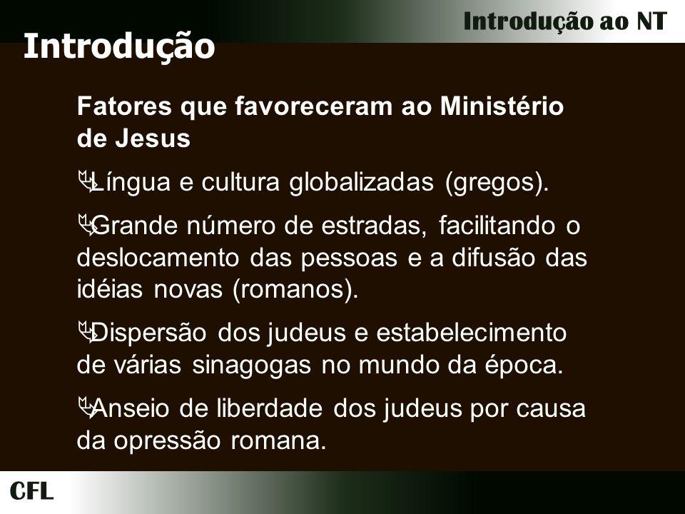 CFL Introdução ao NT Introdução Fatores que favoreceram ao Ministério de Jesus Língua e cultura globalizadas (gregos).