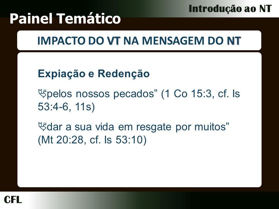 CFL Introdução ao NT Painel Temático VTNT IMPACTO DO VT NA MENSAGEM DO NT Expiação e Redenção pelos nossos pecados (1 Co 15:3, cf.