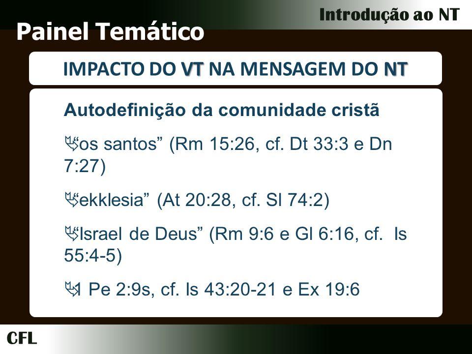 CFL Introdução ao NT Painel Temático VTNT IMPACTO DO VT NA MENSAGEM DO NT Autodefinição da comunidade cristã os santos (Rm 15:26, cf.