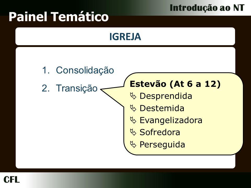 CFL Introdução ao NT Painel Temático IGREJA 1.Consolidação 2.Transição Estevão (At 6 a 12) Desprendida Destemida Evangelizadora Sofredora Perseguida