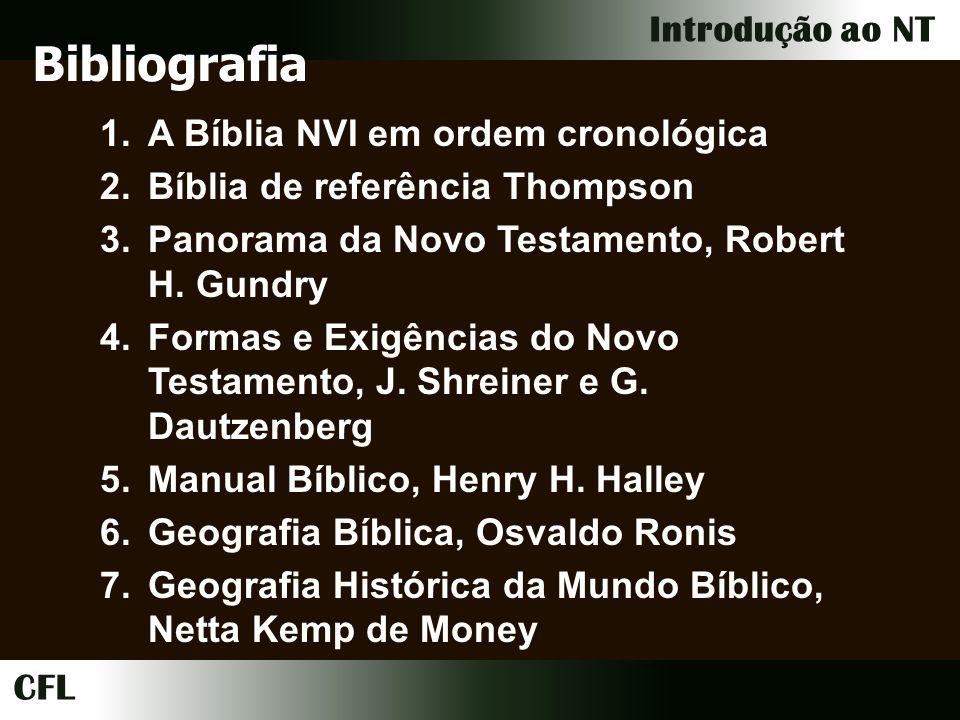 CFL Introdução ao NT Bibliografia 1.A Bíblia NVI em ordem cronológica 2.Bíblia de referência Thompson 3.Panorama da Novo Testamento, Robert H.
