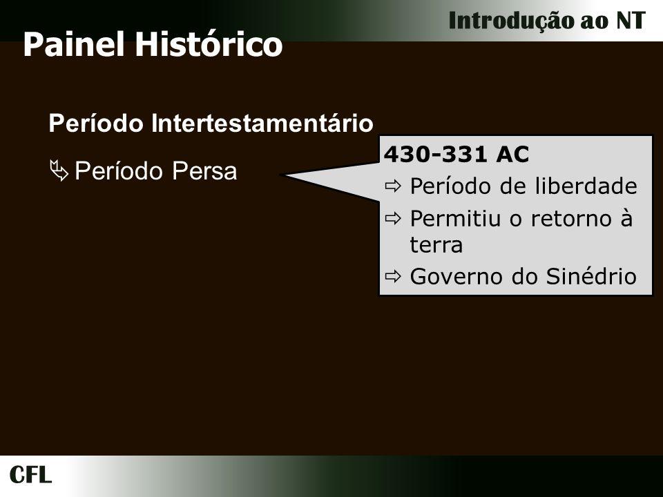 CFL Introdução ao NT Período Intertestamentário Período Persa Período Grego Painel Histórico 331-167 AC Alexandre Magno Consideração com os judeus Divisão (4 partes) Ptolomeus e Selêucidas
